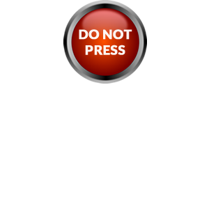 Do not press this button